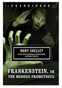 Frankenstein, Or The Modern Prometheus: Classic Collection by Mary Shelley