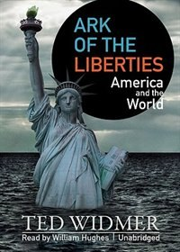 Ark Of The Liberties: America And The World by Ted Widmer