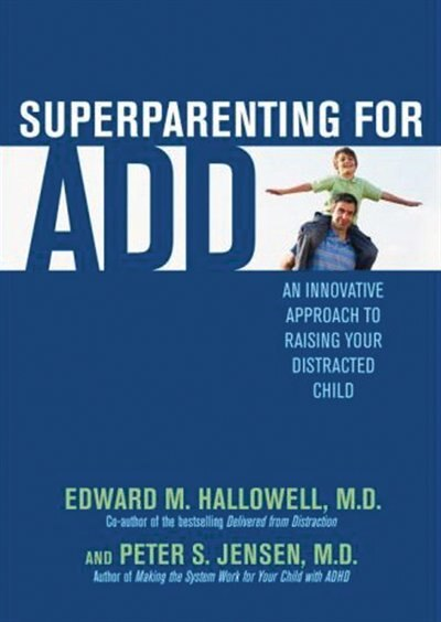 Superparenting For Add: An Innovative Approach To Raising Your Distracted Child by Edward Hallowell