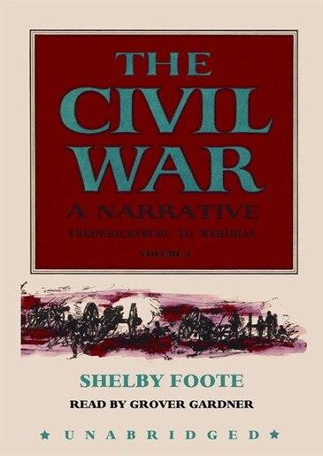 The Civil War, A Narrative, Vol. 2: Fredericksburg To Meridian de Shelby Foote