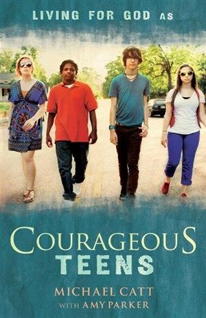 COURAGEOUS TEENS by Michael Catt, Michael
