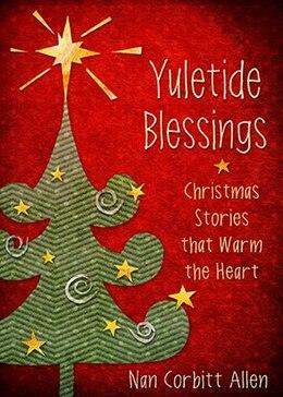 Book YULETIDE BLESSINGS: Christmas Stories that Warm the Heart by Nan Corbitt Allen