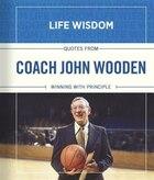 COACH JOHN WOODEN: Winning With Principle