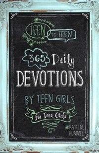 Teen To Teen 365 Daily Devotions By Teen Girls For Teen Girls by Patti M Hummel, Patti M