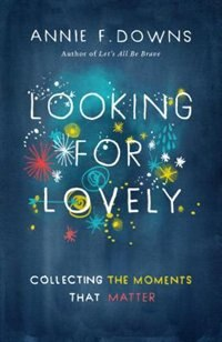 LOOKING FOR LOVELY by Annie F. Downs, Annie F.