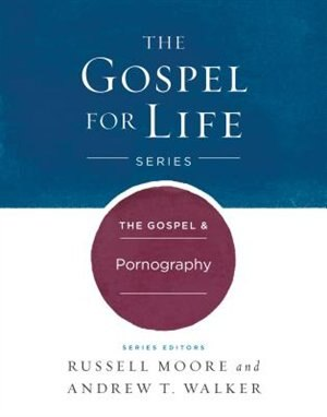 The Gospel & Pornography by Russell Moore, Russell