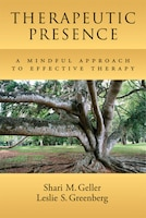 Therapeutic Presence: A Mindful Approach To Effective Therapy