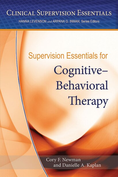 Supervision Essentials For Cognitive-behavioral Therapy by Cory F. Newman