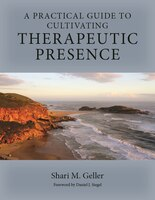 A Practical Guide To Cultivating Therapeutic Presence