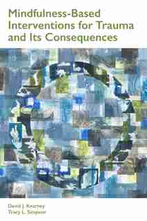 Mindfulness-based Interventions For Trauma And Its Consequences by David J. Kearney