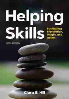 Helping Skills: Facilitating Exploration, Insight, And Action (newest, , 2020) by Clara E. Hill