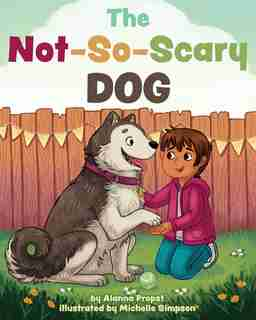 The Not-so-scary Dog by Alanna Propst