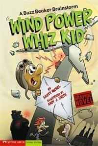 Wind Power Whiz Kid: A Buzz Beaker Brainstorm by Scott Nickel