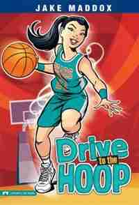 Drive To The Hoop by Jake Maddox