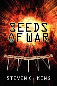 Seeds Of War by Steven C. King