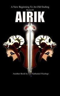 A New Beginning To An Old Ending: Book Of Airik by Nathaniel Washup