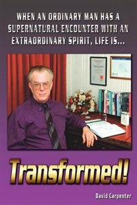Transformed!: When an Ordinary Man has a Supernatural Encounter with an Extraordinary Spirit, life…