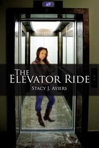 The Elevator Ride Book By Stacy J Ayiers Paperback Chapters