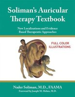 Soliman's Auricular Therapy Textbook: New Localizations and Evidence Based Therapeutic Approaches
