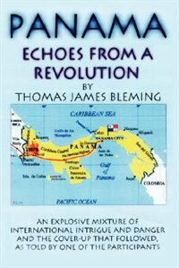 Panama-Echoes From A Revolution by Thomas James Bleming