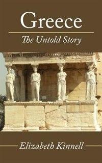 Greece- The Untold Story by Elizabeth Kinnell
