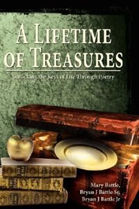 A Lifetime of Treasures: Unlocking the Keys of Life Through Poetry by Mary Battle