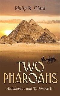 Two Pharoahs: Hatshepsut and Tuthmose III by Philip R. Clark