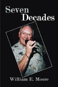 Seven Decades by William E. Moore