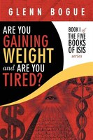 Are You Gaining Weight And Are You Tired?: Book I of The Five Books of Isis series