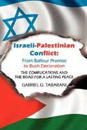 Israeli-Palestinian Conflict: From Balfour Promise to Bush Declaration:  THE COMPLICATIONS AND THE ROAD FOR A LASTING PEACE by GABRIEL G. TABARANI