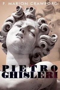 Pietro Ghisleri by F. Marion Crawford