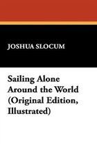 Sailing Alone Around The World (original Edition, Illustrated)