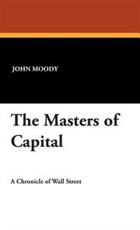 The Masters Of Capital by John Moody