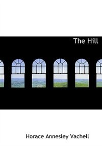 The Hill (Large Print Edition) by Horace Annesley Vachell