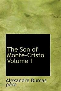 The Son of Monte-Cristo  Volume I