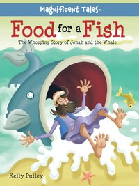 FOOD FOR A FISH: The Whopping Story of Jonah and theWhale