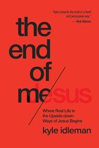 The END OF ME: Where the Jesus Life Begins