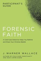 FORENSIC FAITH PARTICIPANT'S GUIDE: A Cold-Case Detective Helps You Rethink and Share Your…