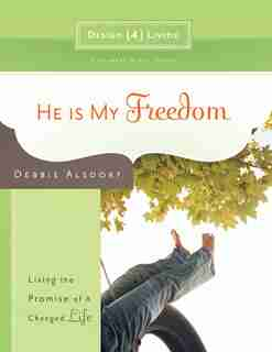 He is My Freedom: Living the Promise of a Changed Life by Debbie Alsdorf, Debbie