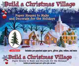 Build a Christmas Village: Paper Houses to Make and Decorate for the Holidays by Leonard Hospidor