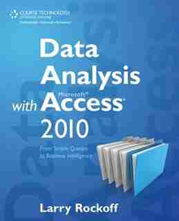 Data Analysis With Microsoft Access 2010: From Simple Queries To Business Intelligence by Larry Rockoff