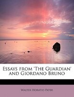 Essays From 'the Guardian' And Giordano Bruno