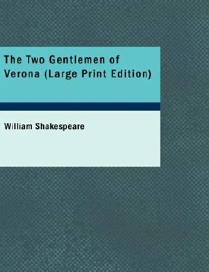 The Two Gentlemen of Verona (Large Print Edition) by William Shakespeare