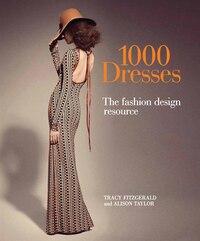 1,000 Dresses: The Fashion Design Resource