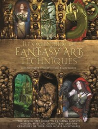 The Compendium of Fantasy Art Techniques: The Step-by-Step Guide to Creating Fantasy Worlds…