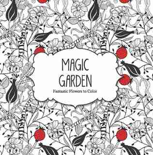 Magic Garden: Fantastic Flowers to Color