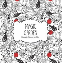 Magic Garden: Fantastic Flowers Coloring Book for Adults