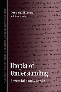 Utopia of Understanding: Between Babel and Auschwitz