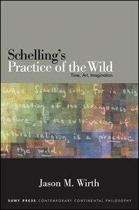 Schelling's Practice of the Wild: Time, Art, Imagination