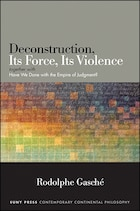 Deconstruction, Its Force, Its Violence: together with Have We Done with the Empire of Judgment?